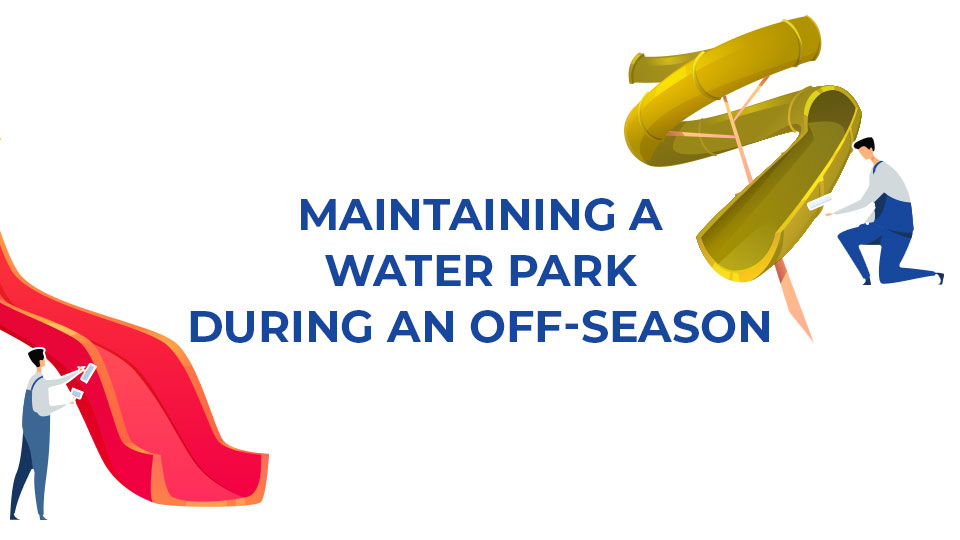 Maintaining a Water Park During an Off-season